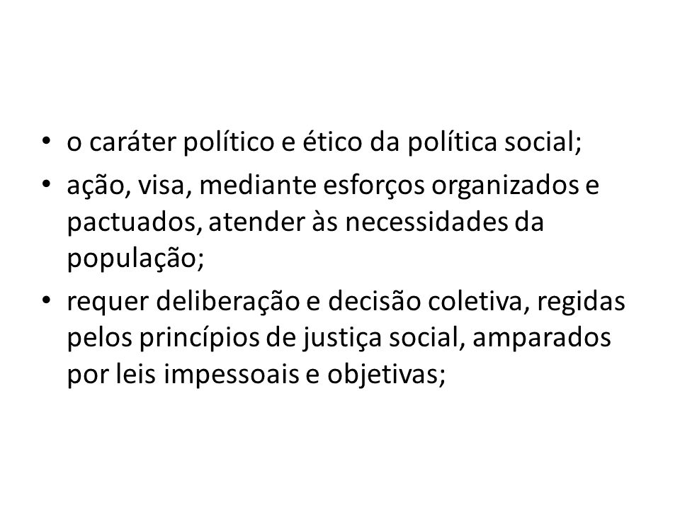 o caráter político e ético da política social;