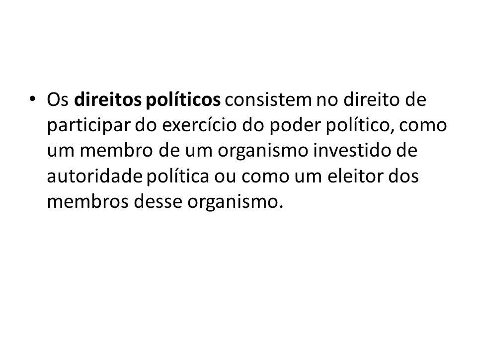 Os direitos políticos consistem no direito de participar do exercício do poder político, como um membro de um organismo investido de autoridade política ou como um eleitor dos membros desse organismo.