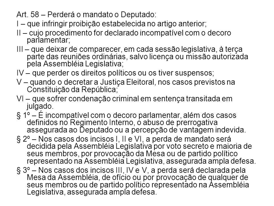 Art. 58 – Perderá o mandato o Deputado: