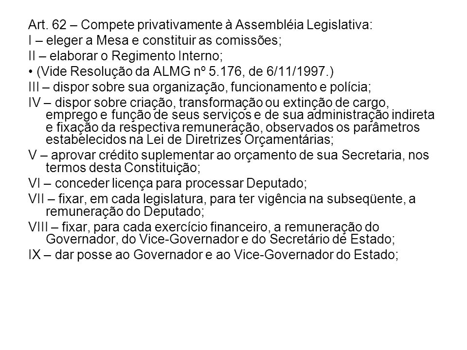 Art. 62 – Compete privativamente à Assembléia Legislativa: