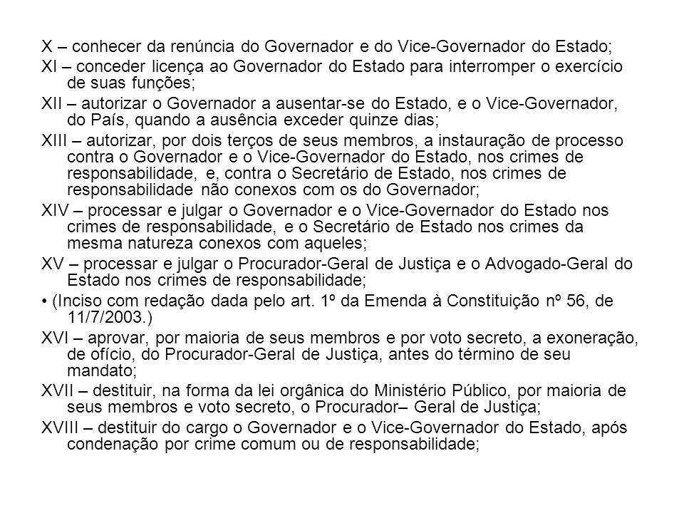 X – conhecer da renúncia do Governador e do Vice-Governador do Estado;