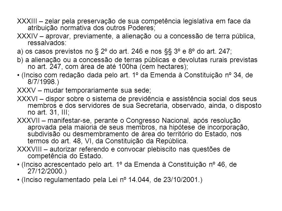 XXXIII – zelar pela preservação de sua competência legislativa em face da atribuição normativa dos outros Poderes;