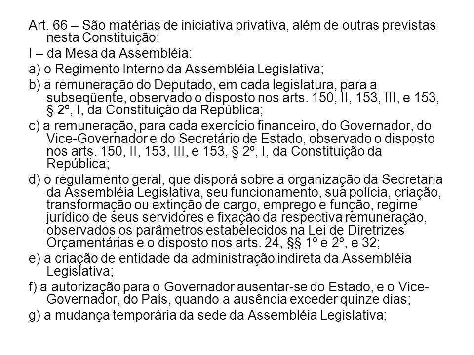 Art. 66 – São matérias de iniciativa privativa, além de outras previstas nesta Constituição: