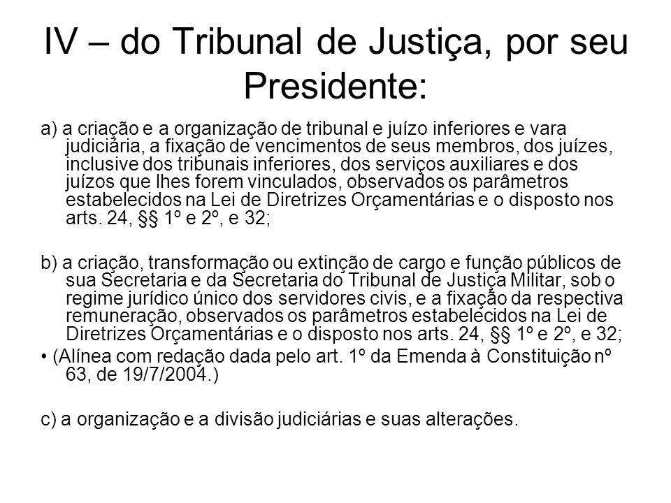 IV – do Tribunal de Justiça, por seu Presidente: