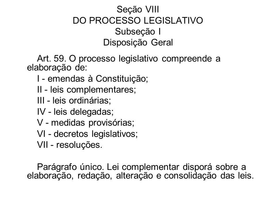 Seção VIII DO PROCESSO LEGISLATIVO Subseção I Disposição Geral