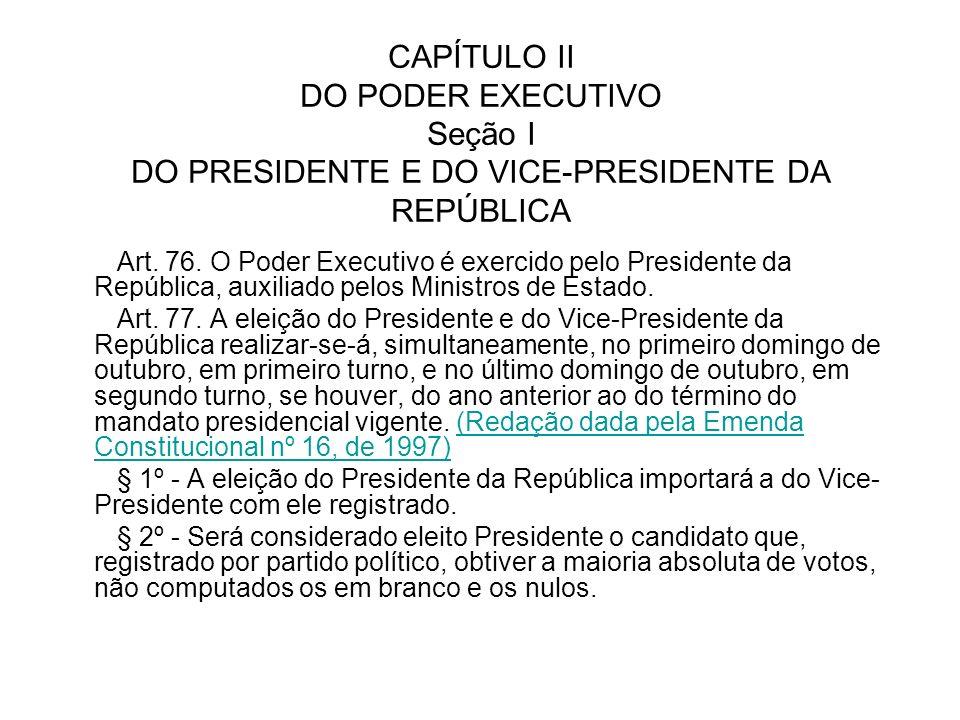CAPÍTULO II DO PODER EXECUTIVO Seção I DO PRESIDENTE E DO VICE-PRESIDENTE DA REPÚBLICA