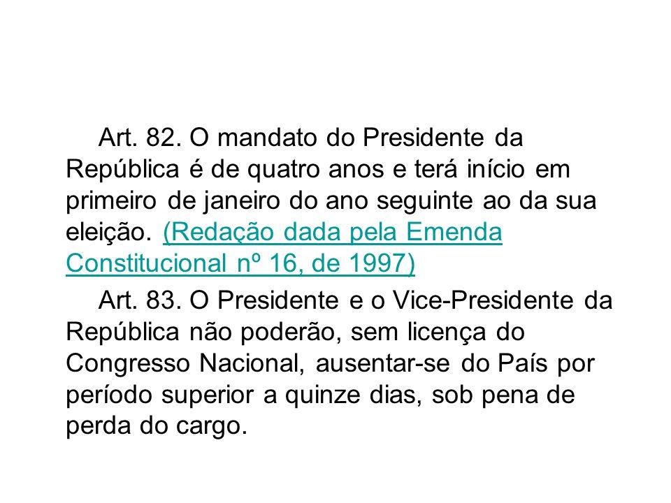 Art. 82. O mandato do Presidente da República é de quatro anos e terá início em primeiro de janeiro do ano seguinte ao da sua eleição. (Redação dada pela Emenda Constitucional nº 16, de 1997)