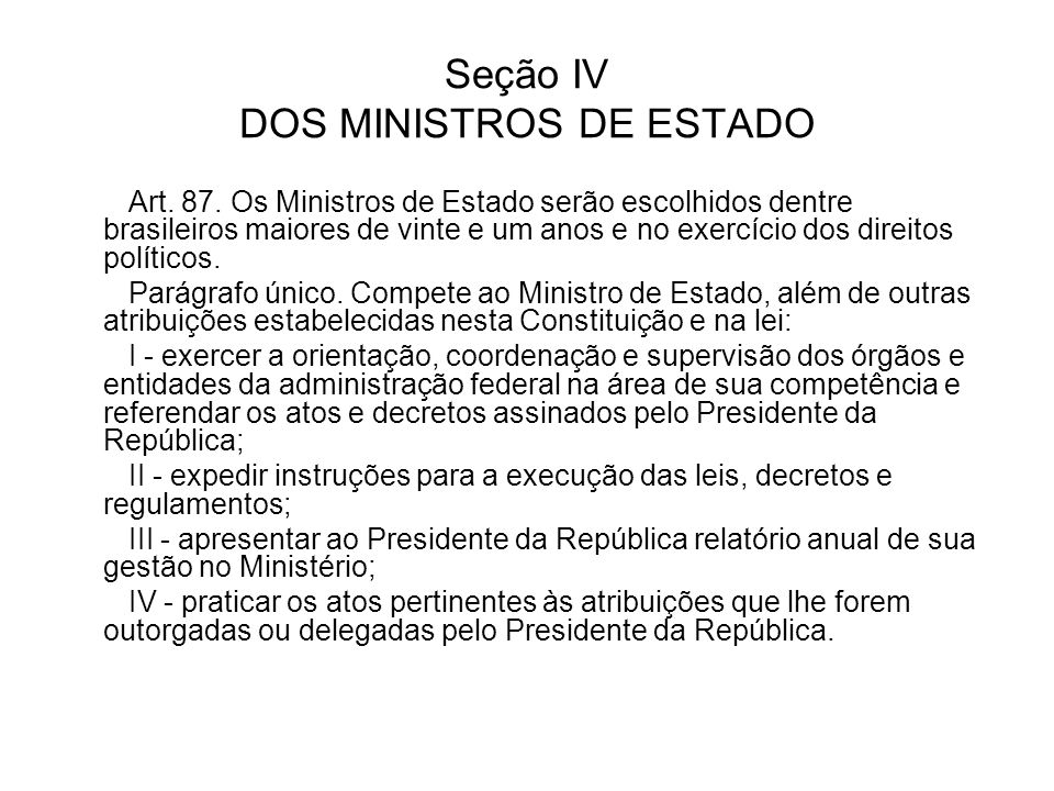 Seção IV DOS MINISTROS DE ESTADO