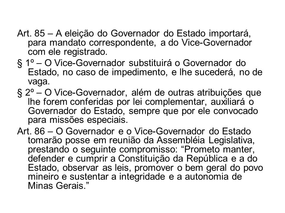 Art. 85 – A eleição do Governador do Estado importará, para mandato correspondente, a do Vice-Governador com ele registrado.