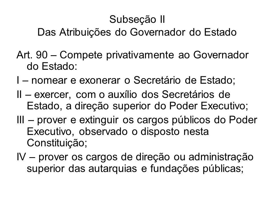 Subseção II Das Atribuições do Governador do Estado