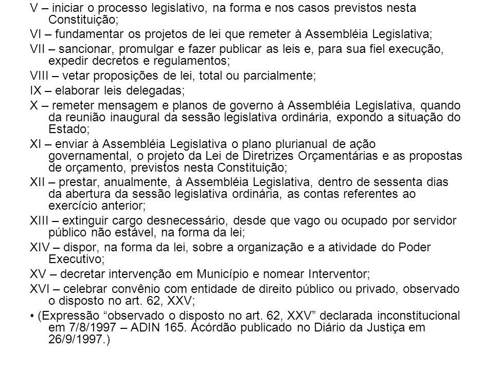 V – iniciar o processo legislativo, na forma e nos casos previstos nesta Constituição;