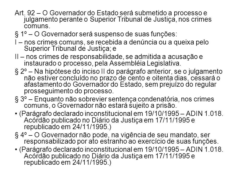 Art. 92 – O Governador do Estado será submetido a processo e julgamento perante o Superior Tribunal de Justiça, nos crimes comuns.