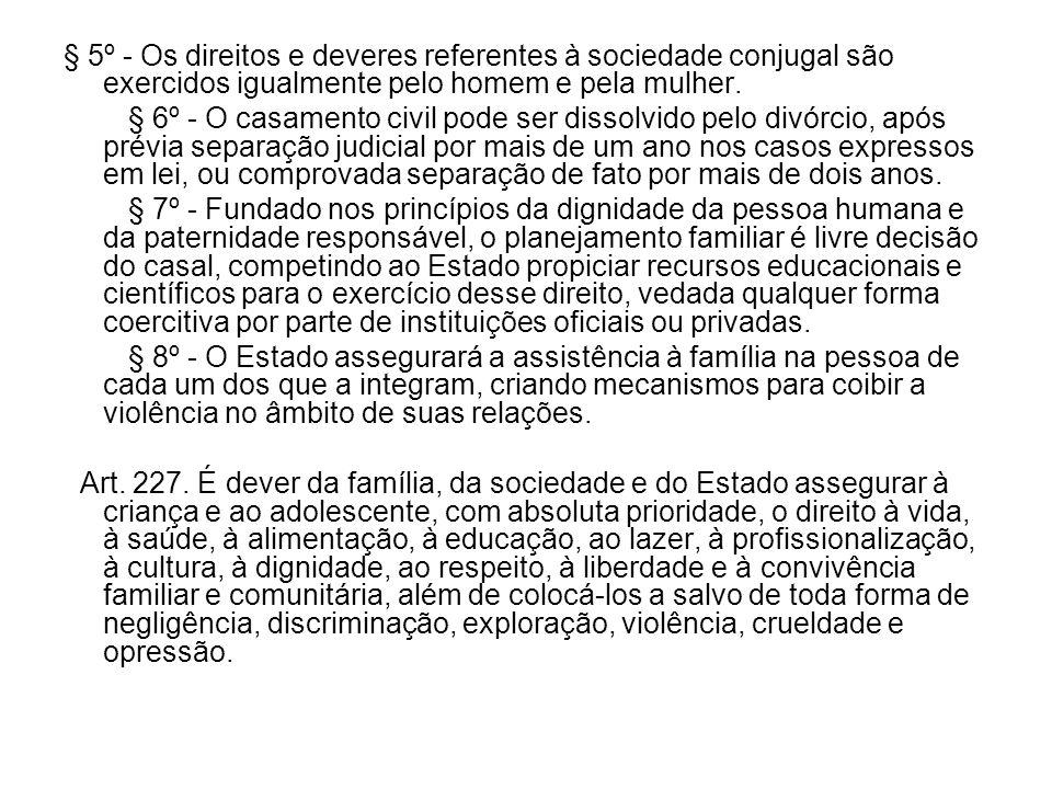 § 5º - Os direitos e deveres referentes à sociedade conjugal são exercidos igualmente pelo homem e pela mulher.