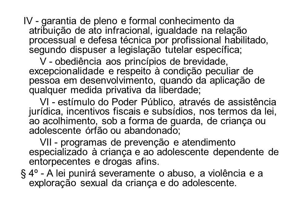 IV - garantia de pleno e formal conhecimento da atribuição de ato infracional, igualdade na relação processual e defesa técnica por profissional habilitado, segundo dispuser a legislação tutelar específica;