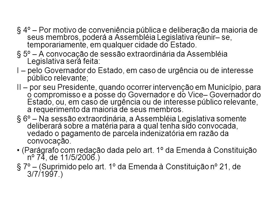 § 4º – Por motivo de conveniência pública e deliberação da maioria de seus membros, poderá a Assembléia Legislativa reunir– se, temporariamente, em qualquer cidade do Estado.