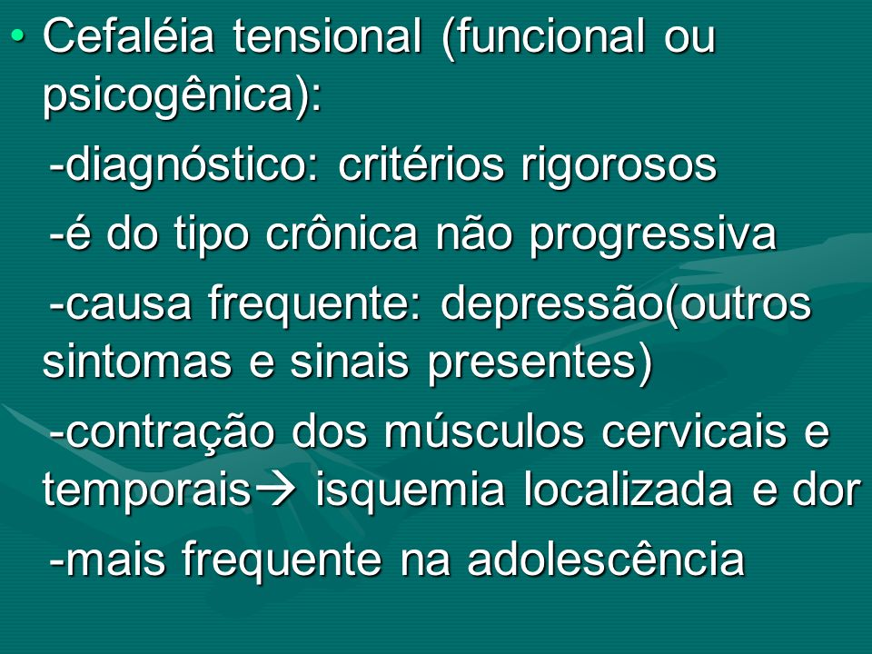 Cefaléia tensional (funcional ou psicogênica):