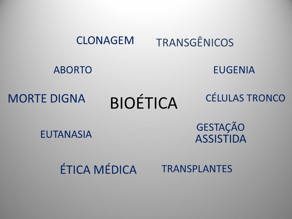 BIOÉTICA MORTE DIGNA ÉTICA MÉDICA CLONAGEM TRANSGÊNICOS ABORTO EUGENIA