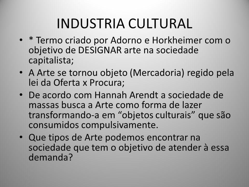 INDUSTRIA CULTURAL * Termo criado por Adorno e Horkheimer com o objetivo de DESIGNAR arte na sociedade capitalista;