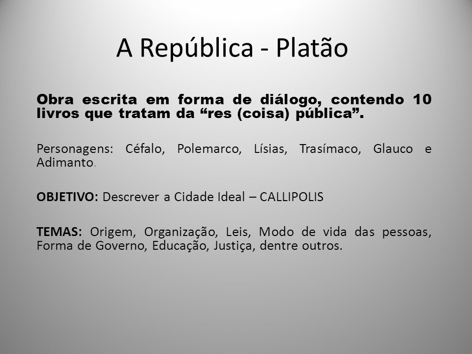 A República - Platão Obra escrita em forma de diálogo, contendo 10 livros que tratam da res (coisa) pública .