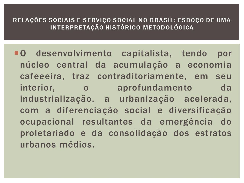 RELAÇÕES SOCIAIS E SERVIÇO SOCIAL NO BRASIL: ESBOÇO DE UMA INTERPRETAÇÃO HISTÓRICO-METODOLÓGICA