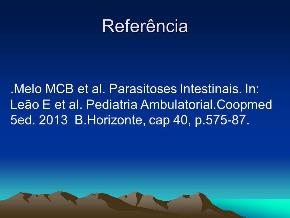 Referência .Melo MCB et al. Parasitoses Intestinais.