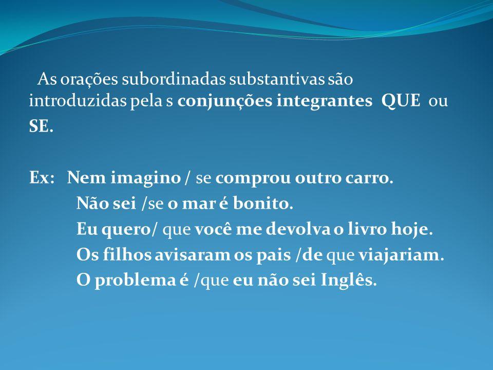 As orações subordinadas substantivas são introduzidas pela s conjunções integrantes QUE ou