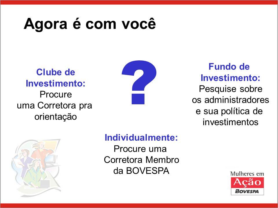 Agora é com você Fundo de Clube de Investimento: Investimento: