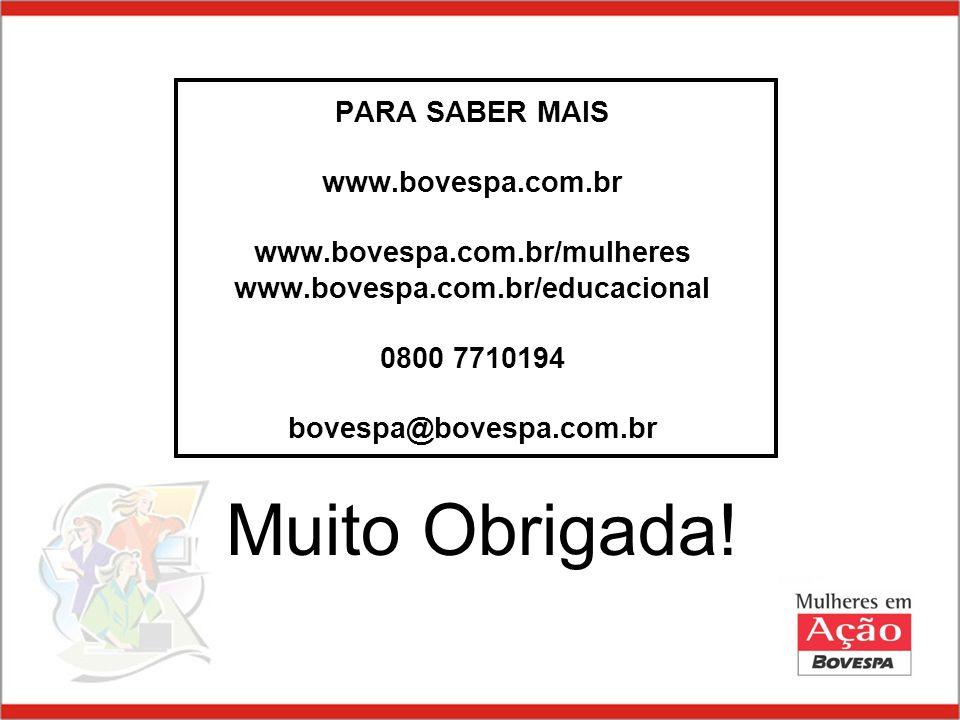 Muito Obrigada! PARA SABER MAIS www.bovespa.com.br