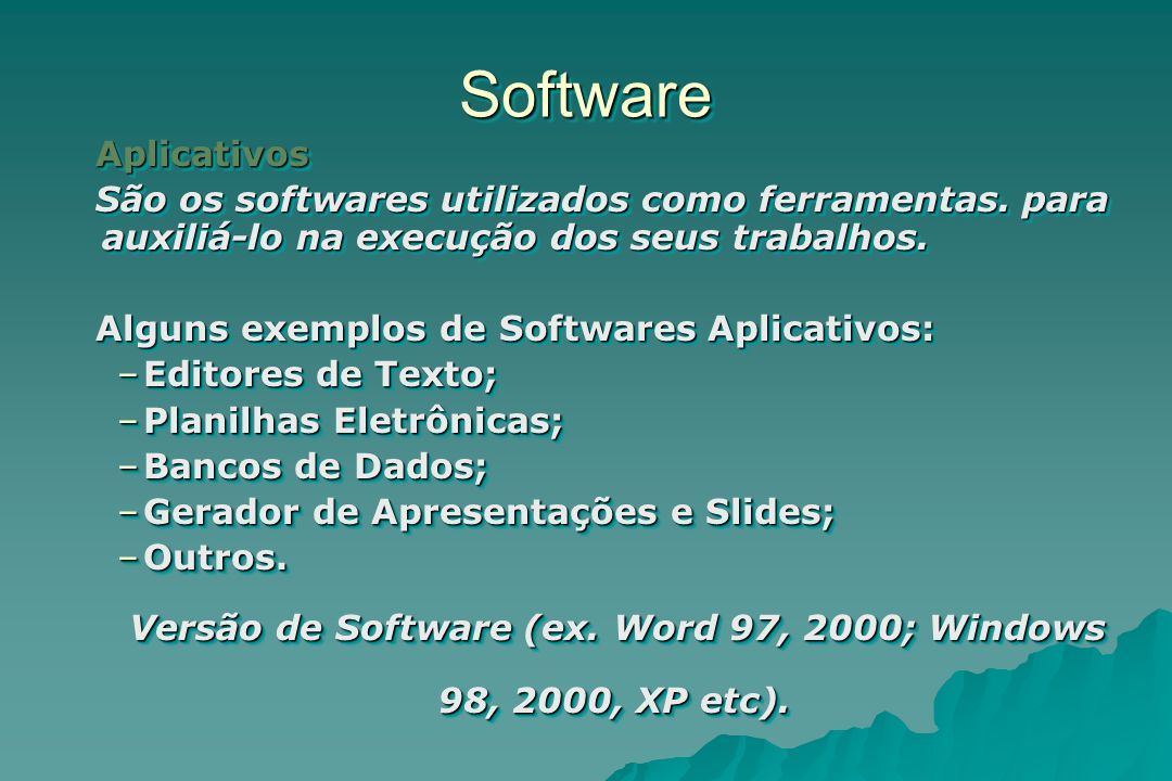 Versão de Software (ex. Word 97, 2000; Windows 98, 2000, XP etc).
