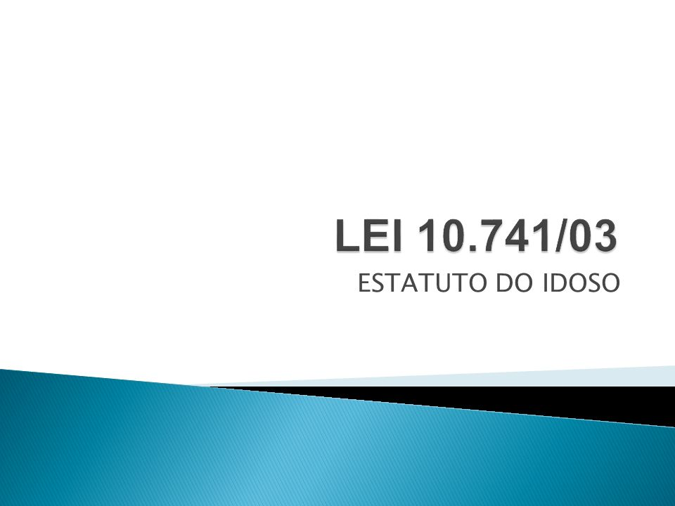 LEI 10.741/03 ESTATUTO DO IDOSO
