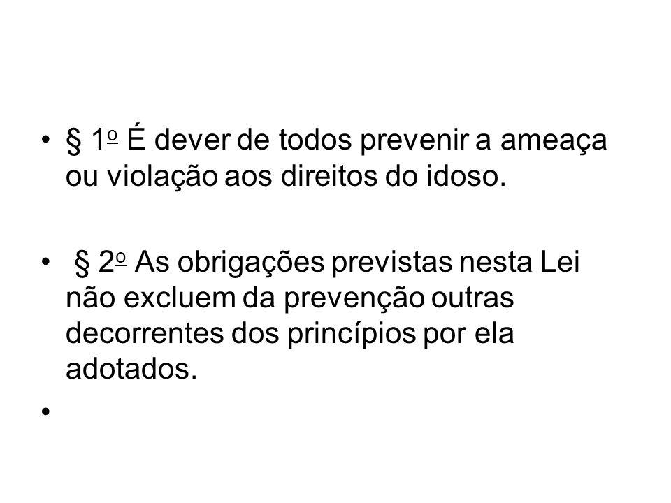 § 1o É dever de todos prevenir a ameaça ou violação aos direitos do idoso.