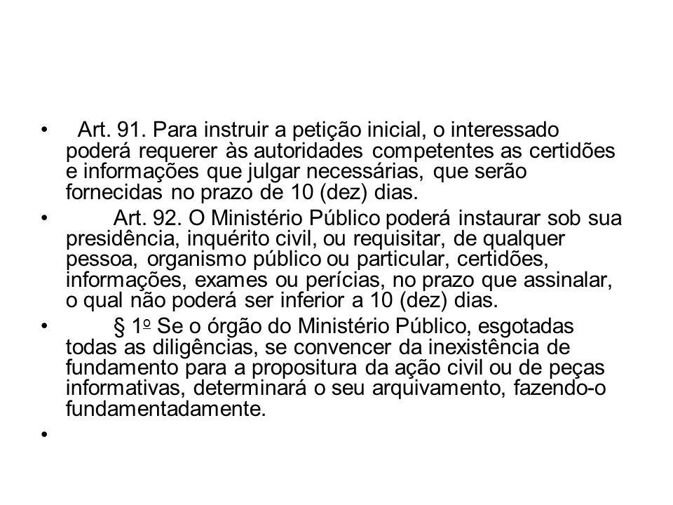 Art. 91. Para instruir a petição inicial, o interessado poderá requerer às autoridades competentes as certidões e informações que julgar necessárias, que serão fornecidas no prazo de 10 (dez) dias.