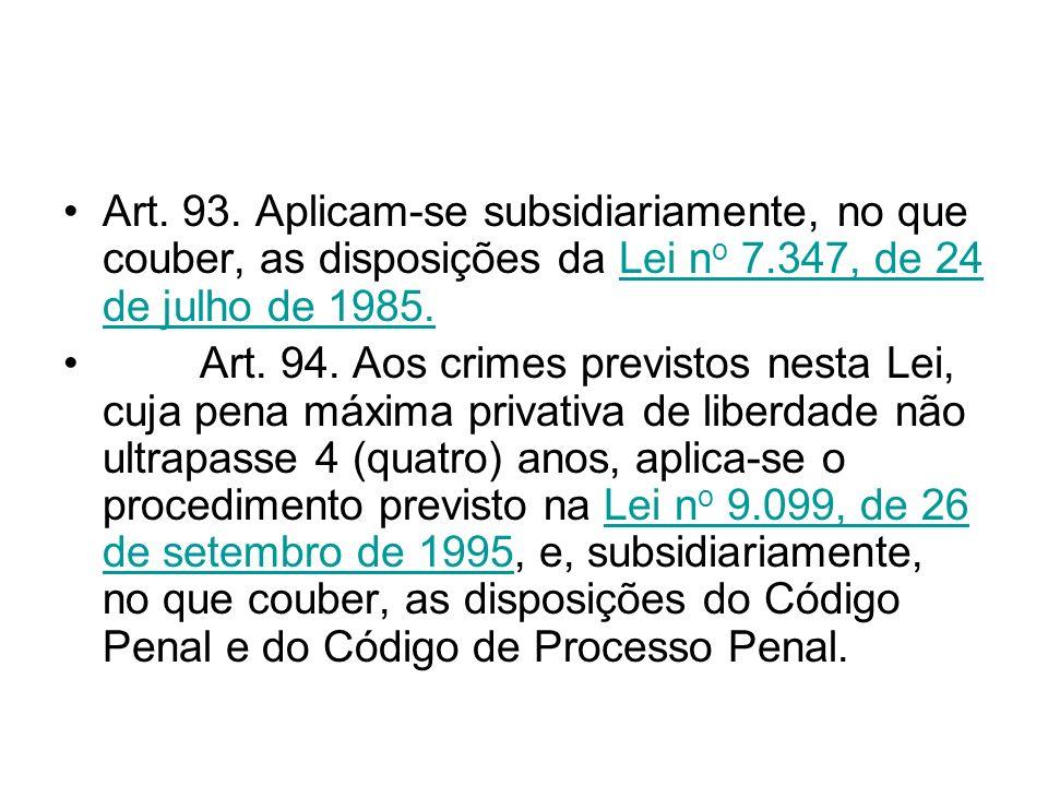 Art. 93. Aplicam-se subsidiariamente, no que couber, as disposições da Lei no 7.347, de 24 de julho de 1985.