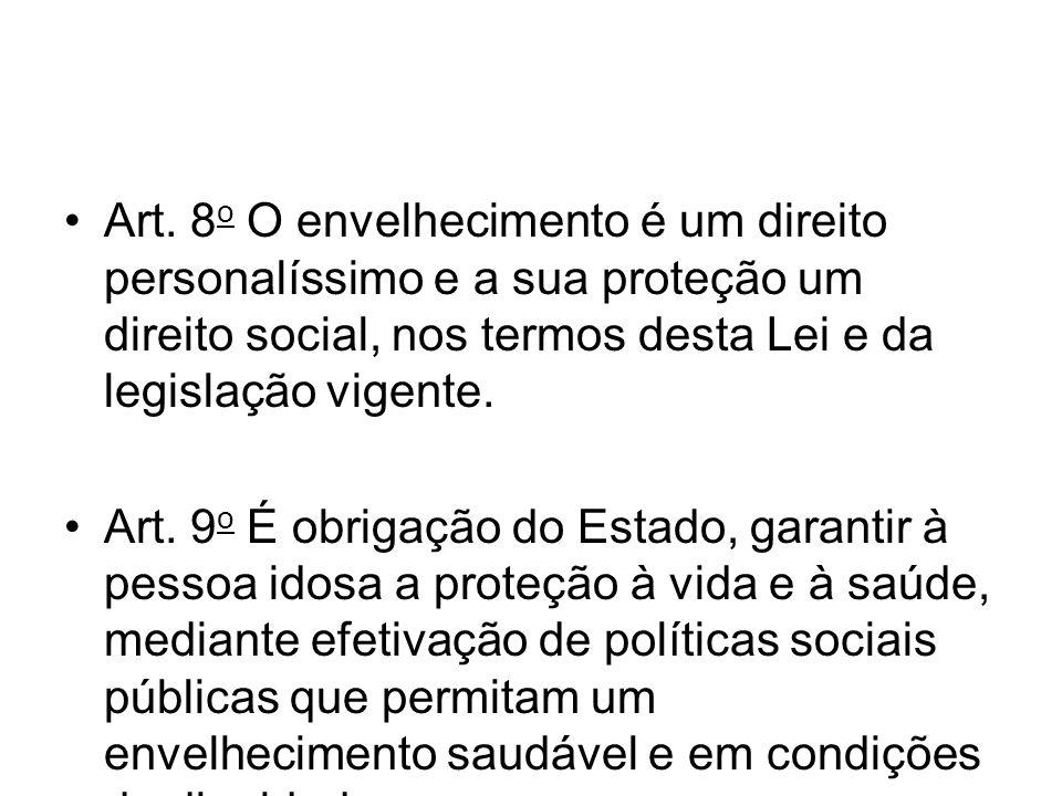Art. 8o O envelhecimento é um direito personalíssimo e a sua proteção um direito social, nos termos desta Lei e da legislação vigente.