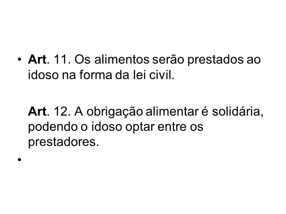 Art. 11. Os alimentos serão prestados ao idoso na forma da lei civil.