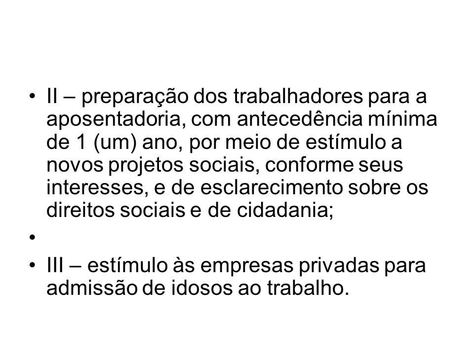 II – preparação dos trabalhadores para a aposentadoria, com antecedência mínima de 1 (um) ano, por meio de estímulo a novos projetos sociais, conforme seus interesses, e de esclarecimento sobre os direitos sociais e de cidadania;