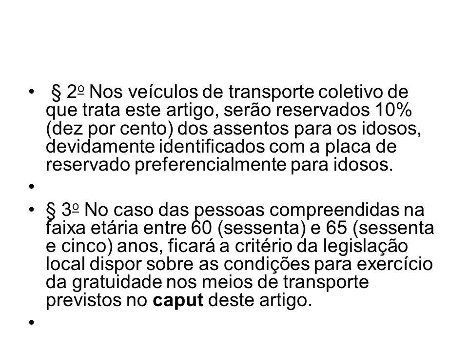 § 2o Nos veículos de transporte coletivo de que trata este artigo, serão reservados 10% (dez por cento) dos assentos para os idosos, devidamente identificados com a placa de reservado preferencialmente para idosos.