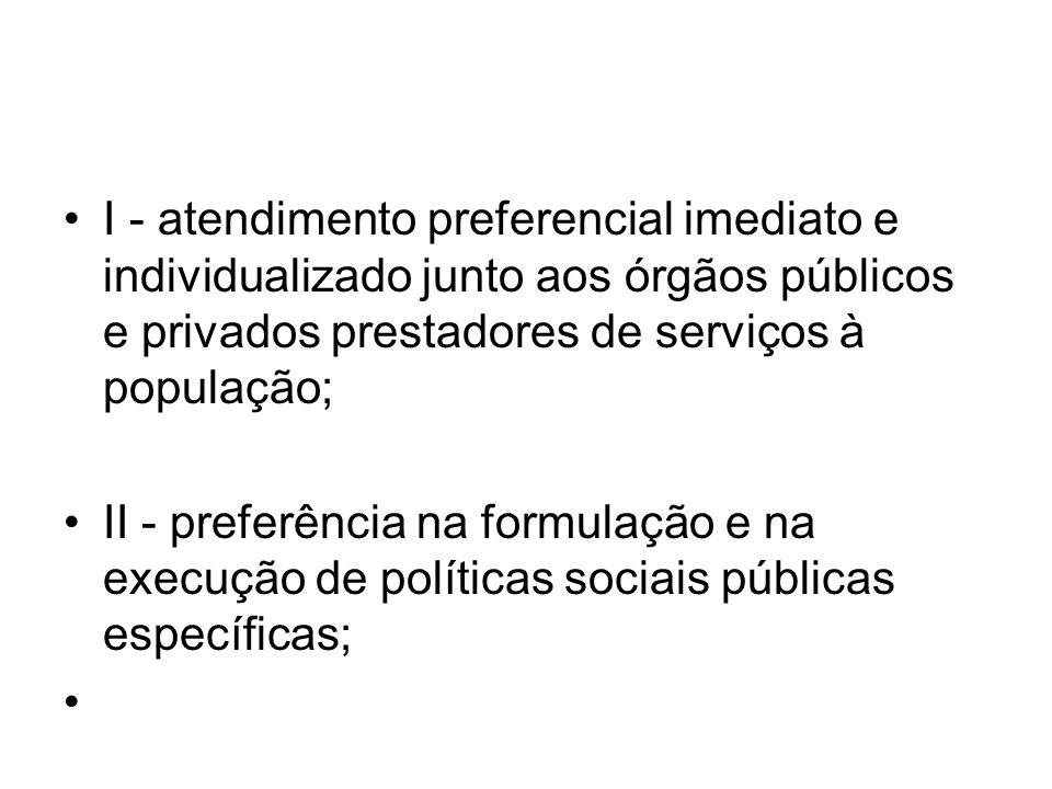 I - atendimento preferencial imediato e individualizado junto aos órgãos públicos e privados prestadores de serviços à população;