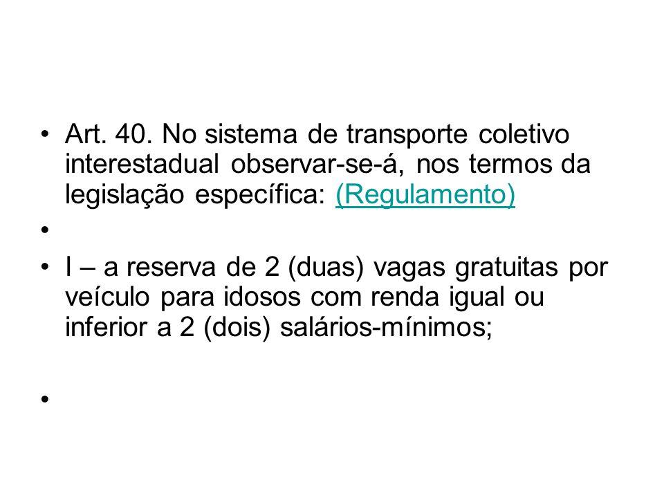 Art. 40. No sistema de transporte coletivo interestadual observar-se-á, nos termos da legislação específica: (Regulamento)