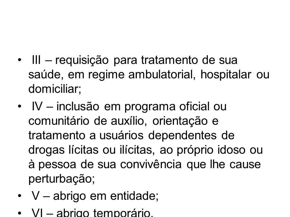 III – requisição para tratamento de sua saúde, em regime ambulatorial, hospitalar ou domiciliar;