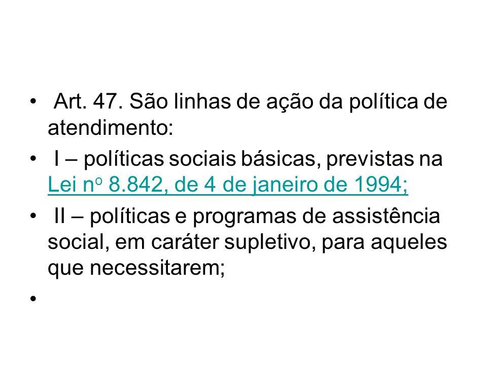 Art. 47. São linhas de ação da política de atendimento: