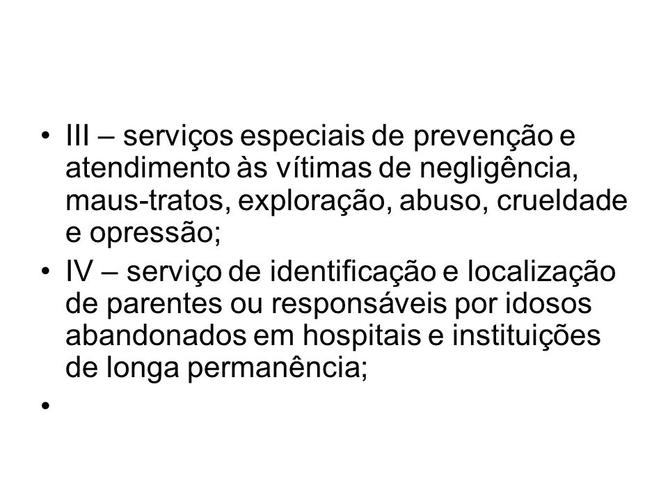 III – serviços especiais de prevenção e atendimento às vítimas de negligência, maus-tratos, exploração, abuso, crueldade e opressão;