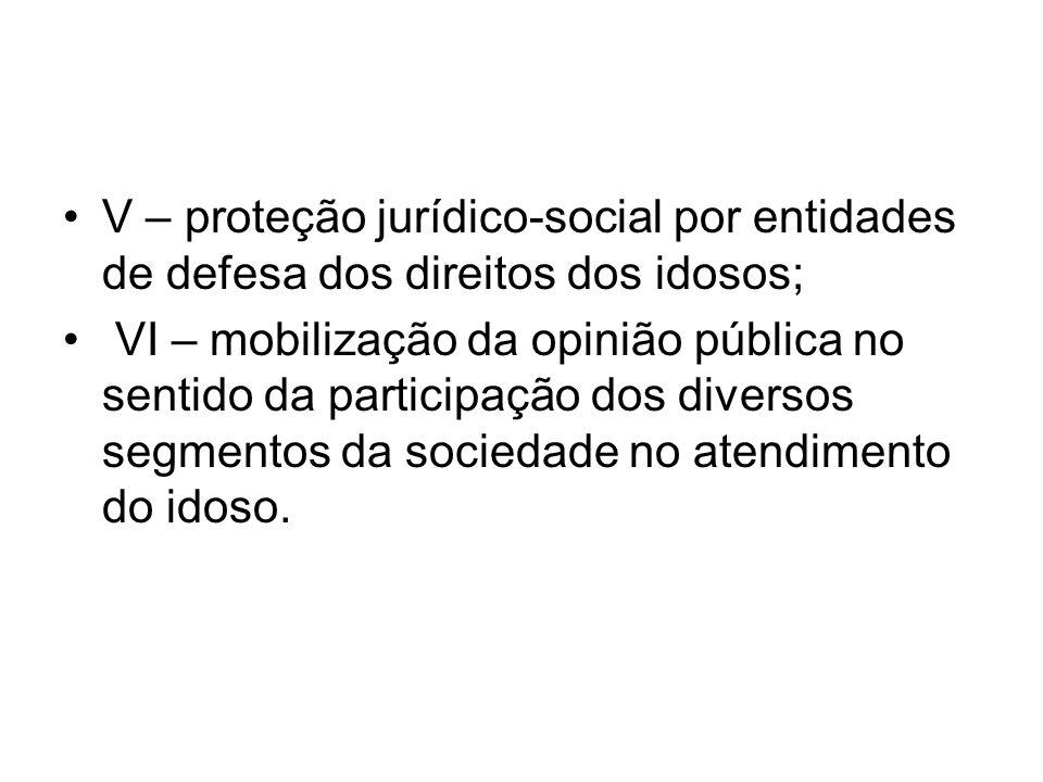 V – proteção jurídico-social por entidades de defesa dos direitos dos idosos;
