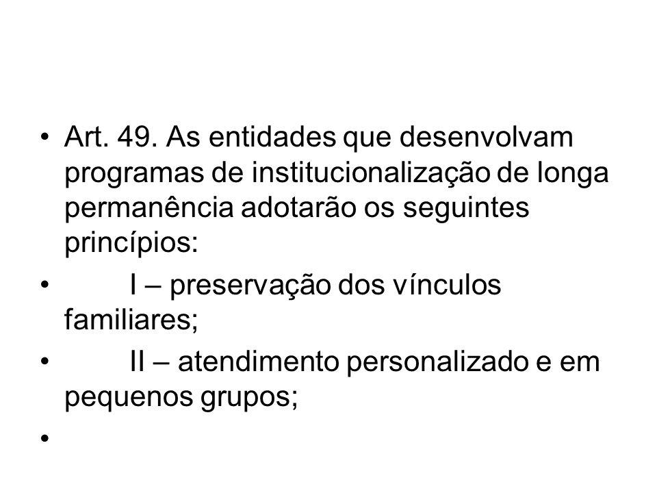 Art. 49. As entidades que desenvolvam programas de institucionalização de longa permanência adotarão os seguintes princípios: