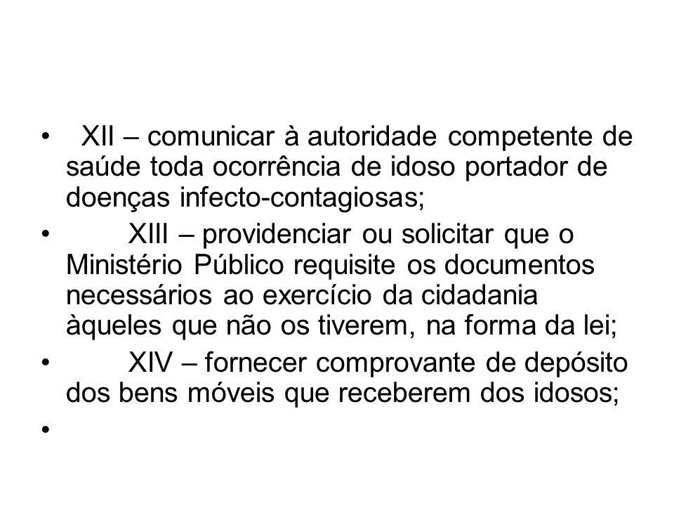 XII – comunicar à autoridade competente de saúde toda ocorrência de idoso portador de doenças infecto-contagiosas;