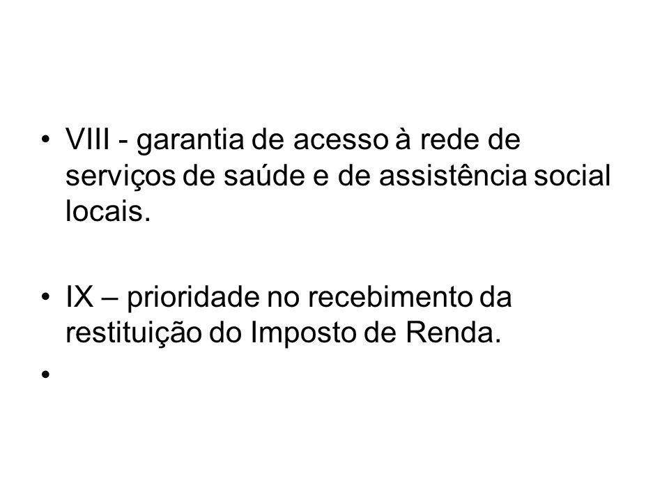VIII - garantia de acesso à rede de serviços de saúde e de assistência social locais.