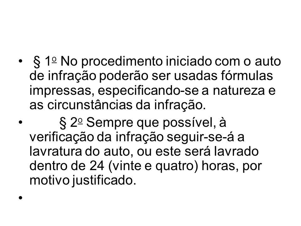 § 1o No procedimento iniciado com o auto de infração poderão ser usadas fórmulas impressas, especificando-se a natureza e as circunstâncias da infração.