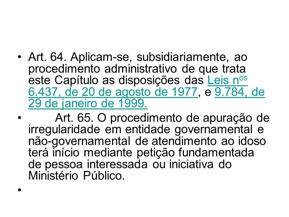 Art. 64. Aplicam-se, subsidiariamente, ao procedimento administrativo de que trata este Capítulo as disposições das Leis nos 6.437, de 20 de agosto de 1977, e 9.784, de 29 de janeiro de 1999.