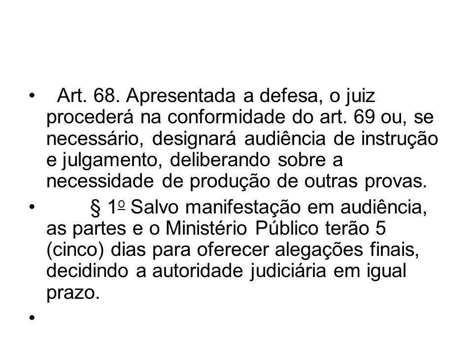 Art. 68. Apresentada a defesa, o juiz procederá na conformidade do art