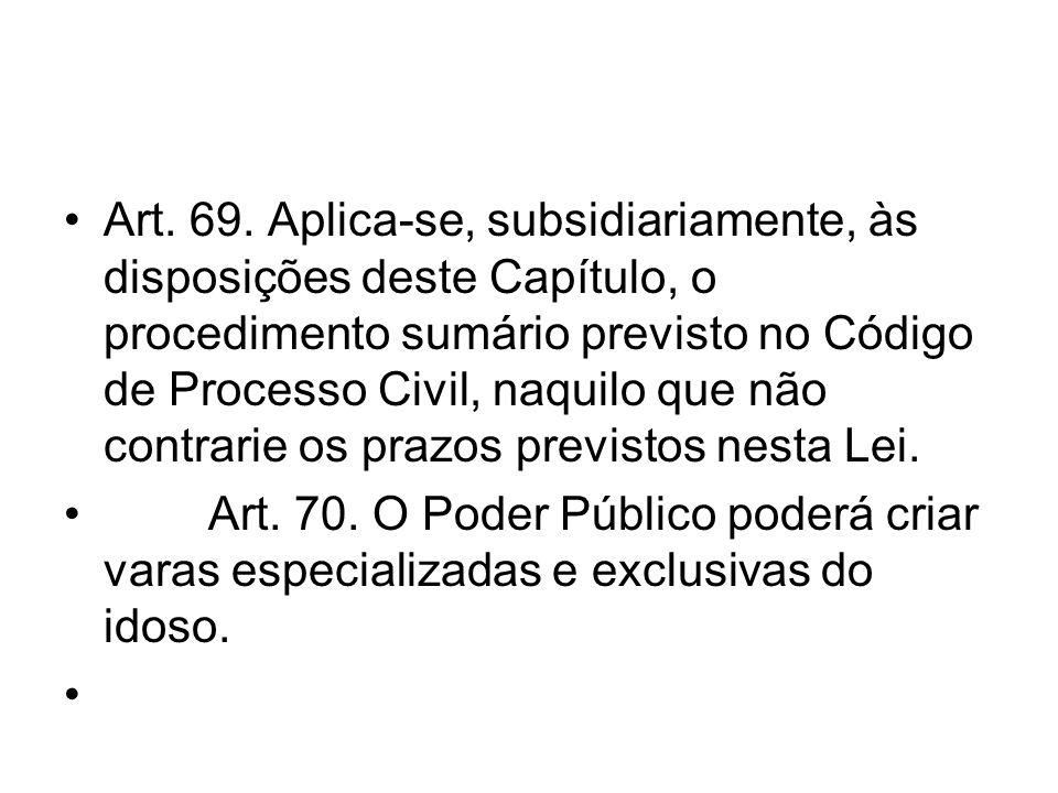 Art. 69. Aplica-se, subsidiariamente, às disposições deste Capítulo, o procedimento sumário previsto no Código de Processo Civil, naquilo que não contrarie os prazos previstos nesta Lei.